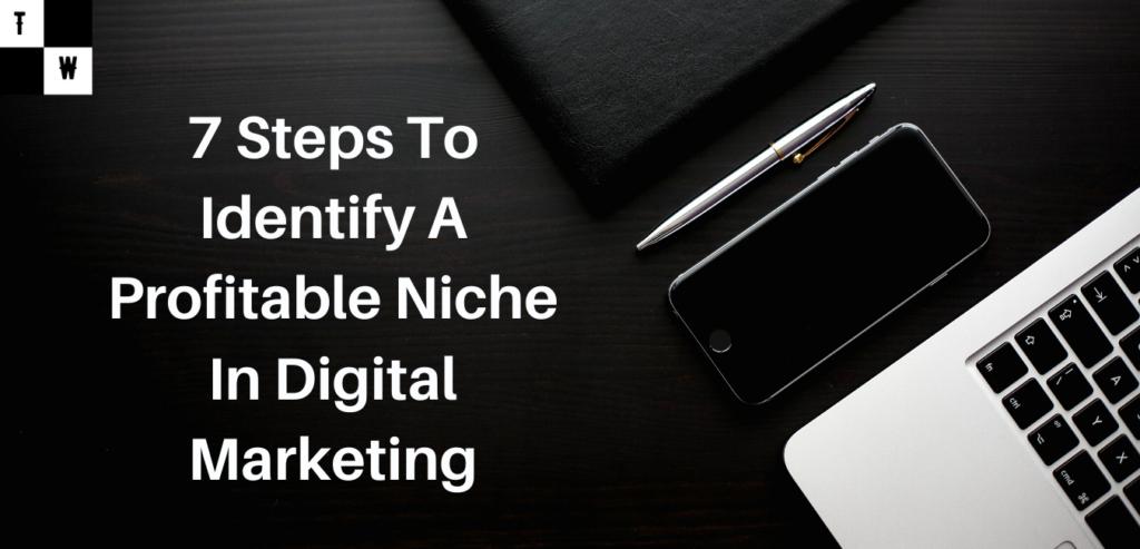 7 Steps To Identify A Profitable Niche In Digital Marketing